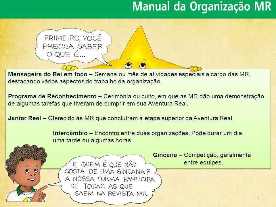 Mensageira do Rei em foco – Semana ou mês de atividades especiais a cargo das MR, destacando vários aspectos do trabalho da organização.