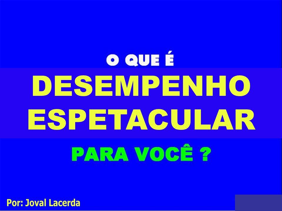 DESEMPENHO ESPETACULAR