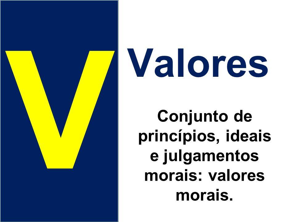 Conjunto de princípios, ideais e julgamentos morais: valores morais.