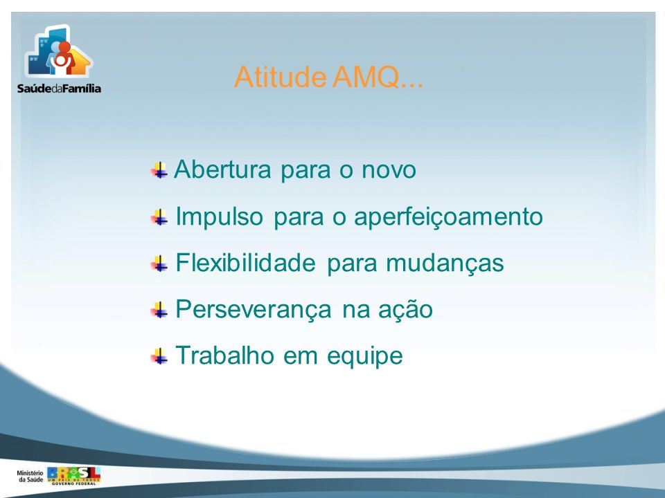 Atitude AMQ... Abertura para o novo Impulso para o aperfeiçoamento