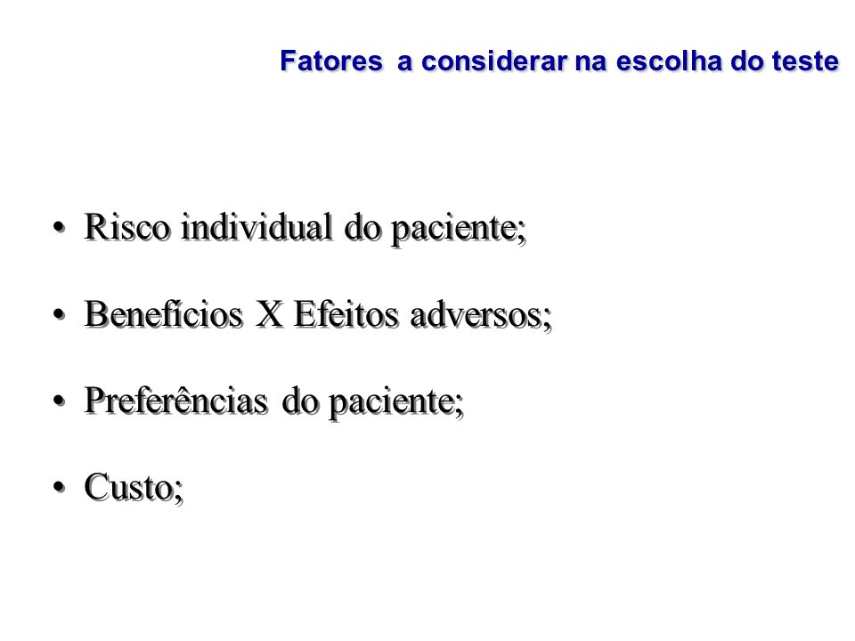 Risco individual do paciente; Benefícios X Efeitos adversos;