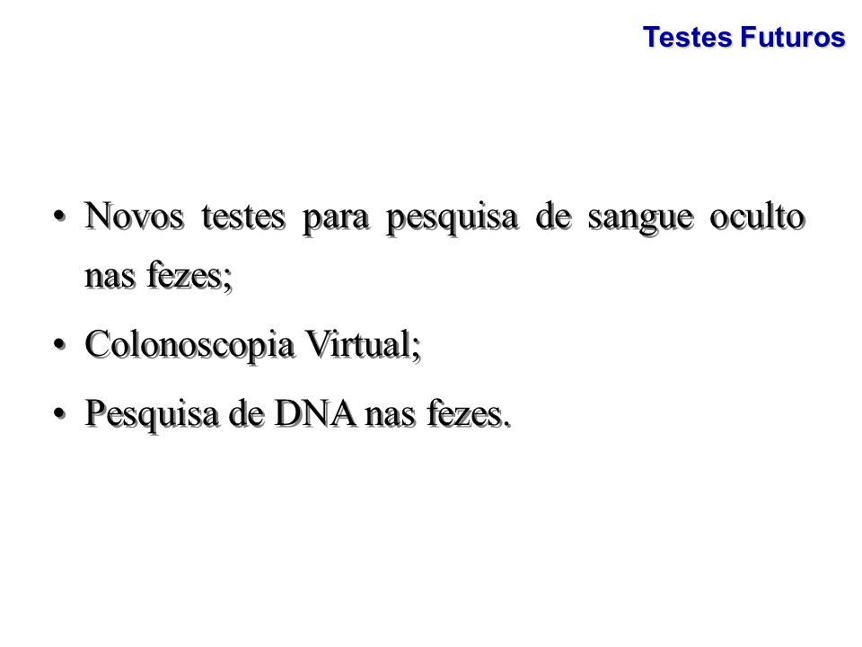 Novos testes para pesquisa de sangue oculto nas fezes;