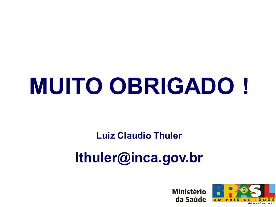 MUITO OBRIGADO ! Luiz Claudio Thuler lthuler@inca.gov.br