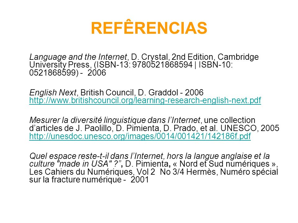 REFÊRENCIAS Language and the Internet, D. Crystal, 2nd Edition, Cambridge University Press, (ISBN-13: 9780521868594 | ISBN-10: 0521868599) - 2006.