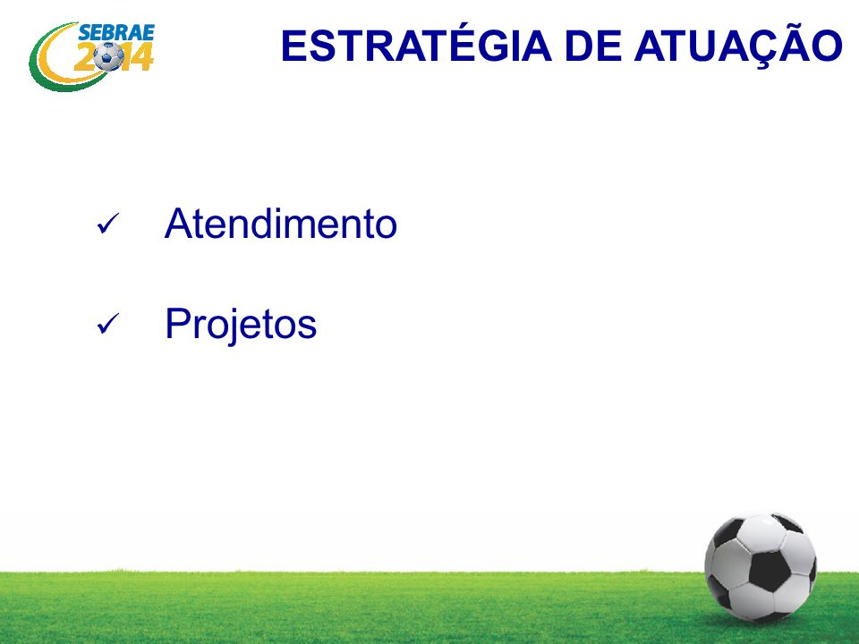 ESTRATÉGIA DE ATUAÇÃO Atendimento Projetos