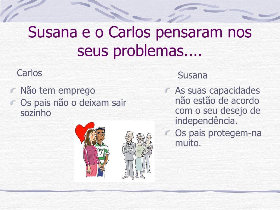 Susana e o Carlos pensaram nos seus problemas....