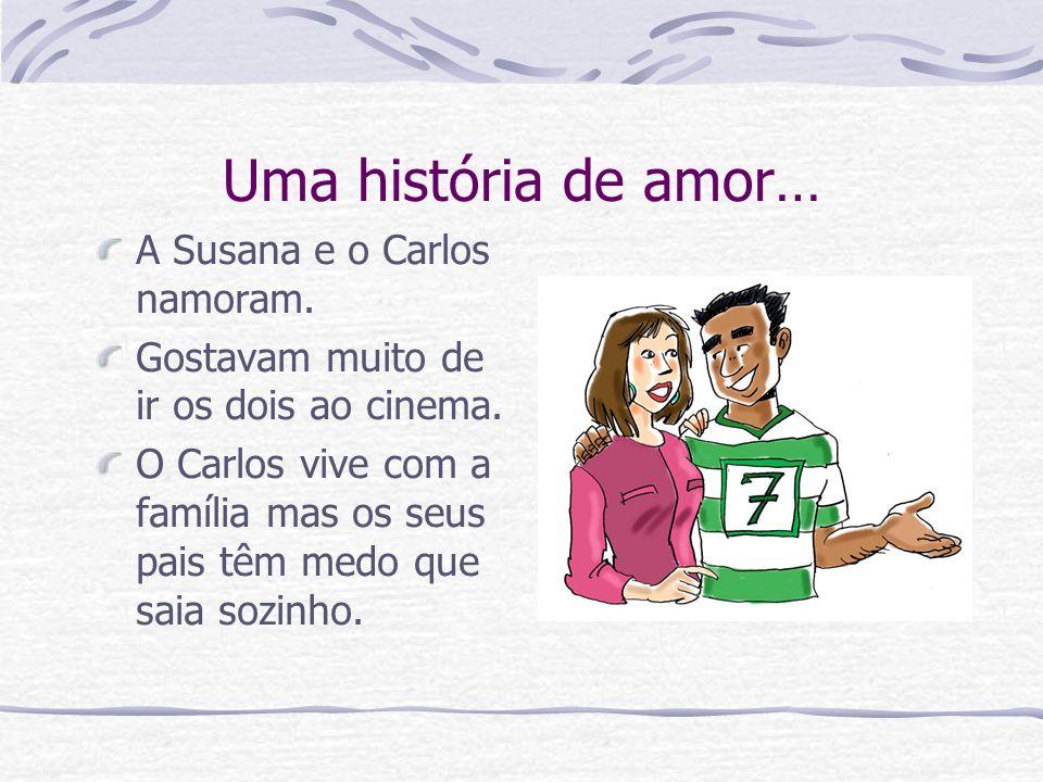 Uma história de amor… A Susana e o Carlos namoram.