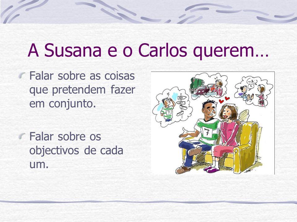A Susana e o Carlos querem…