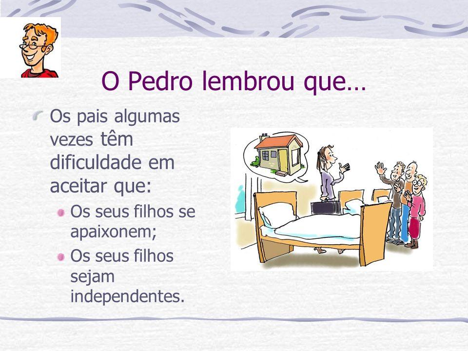O Pedro lembrou que… Os pais algumas vezes têm dificuldade em aceitar que: Os seus filhos se apaixonem;