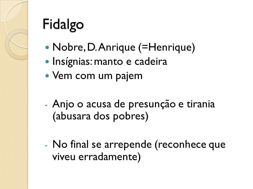 Fidalgo Nobre, D. Anrique (=Henrique) Insígnias: manto e cadeira