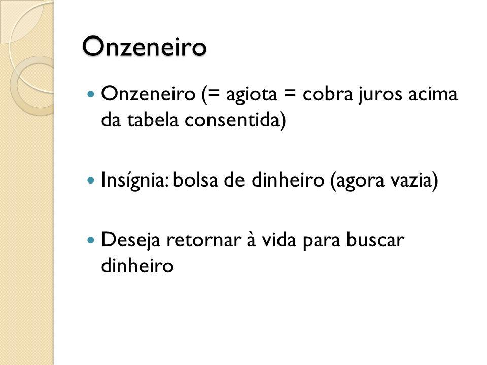 Onzeneiro Onzeneiro (= agiota = cobra juros acima da tabela consentida) Insígnia: bolsa de dinheiro (agora vazia)
