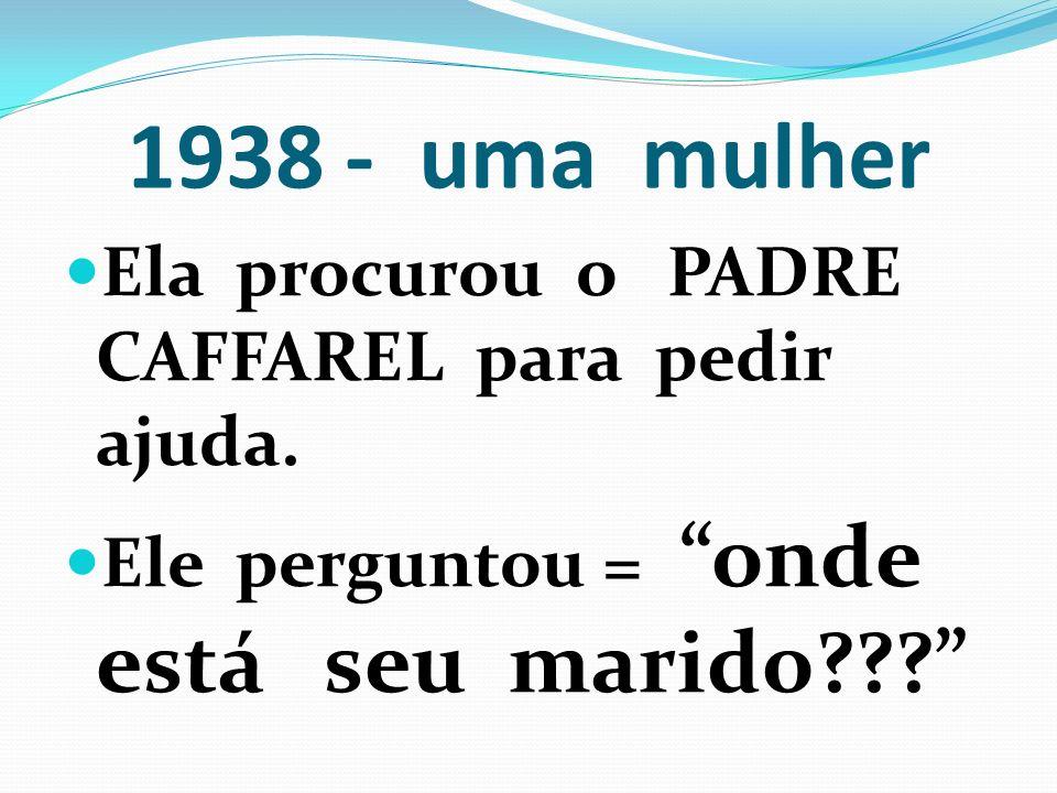1938 - uma mulher Ela procurou o PADRE CAFFAREL para pedir ajuda.