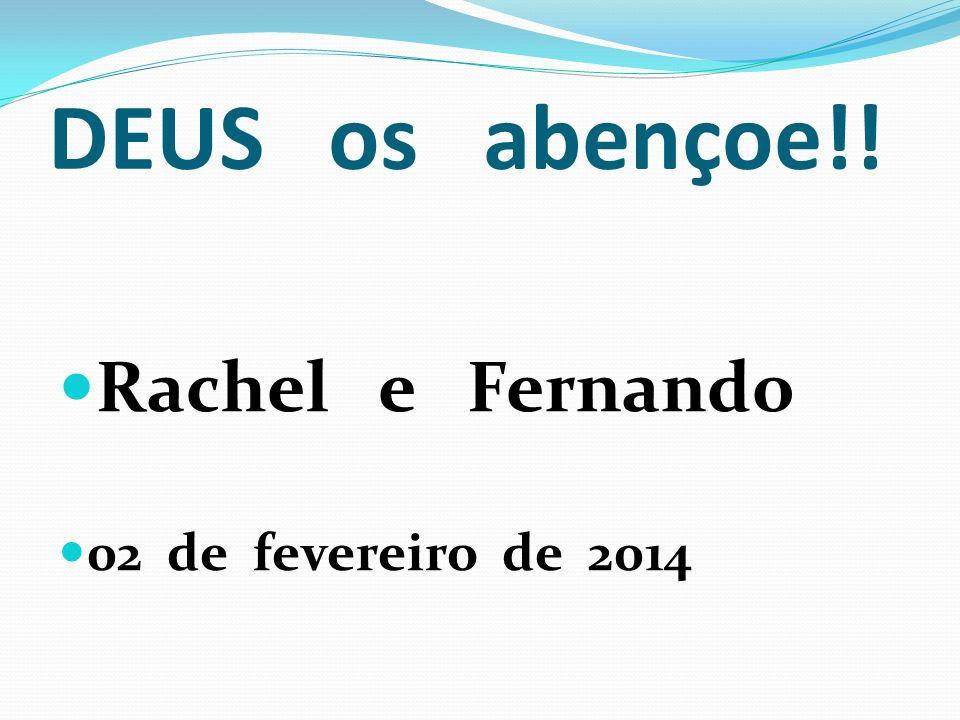 DEUS os abençoe!! Rachel e Fernando 02 de fevereiro de 2014