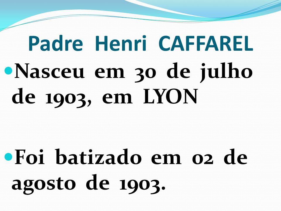 Padre Henri CAFFAREL Nasceu em 30 de julho de 1903, em LYON