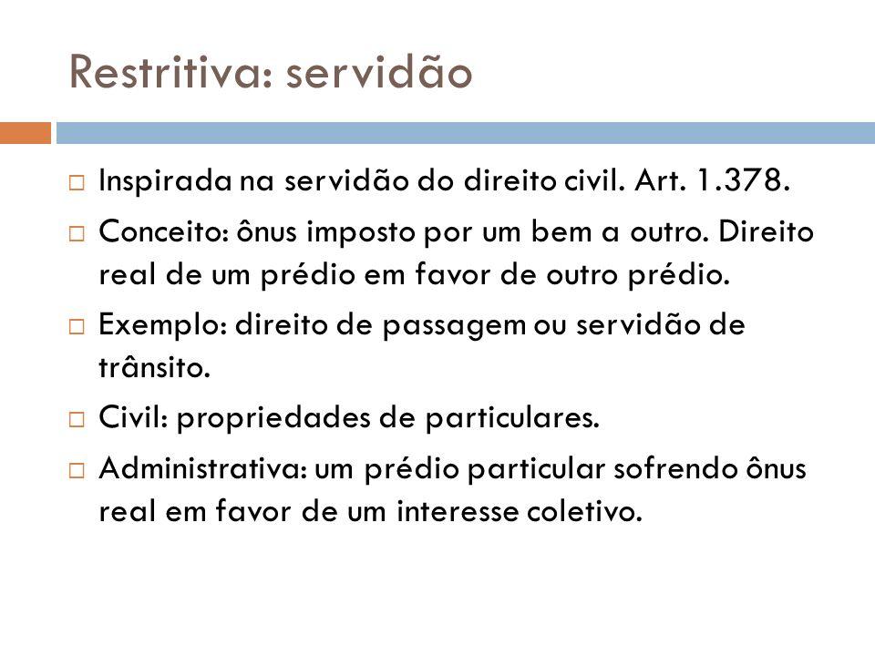 Restritiva: servidão Inspirada na servidão do direito civil. Art. 1.378.