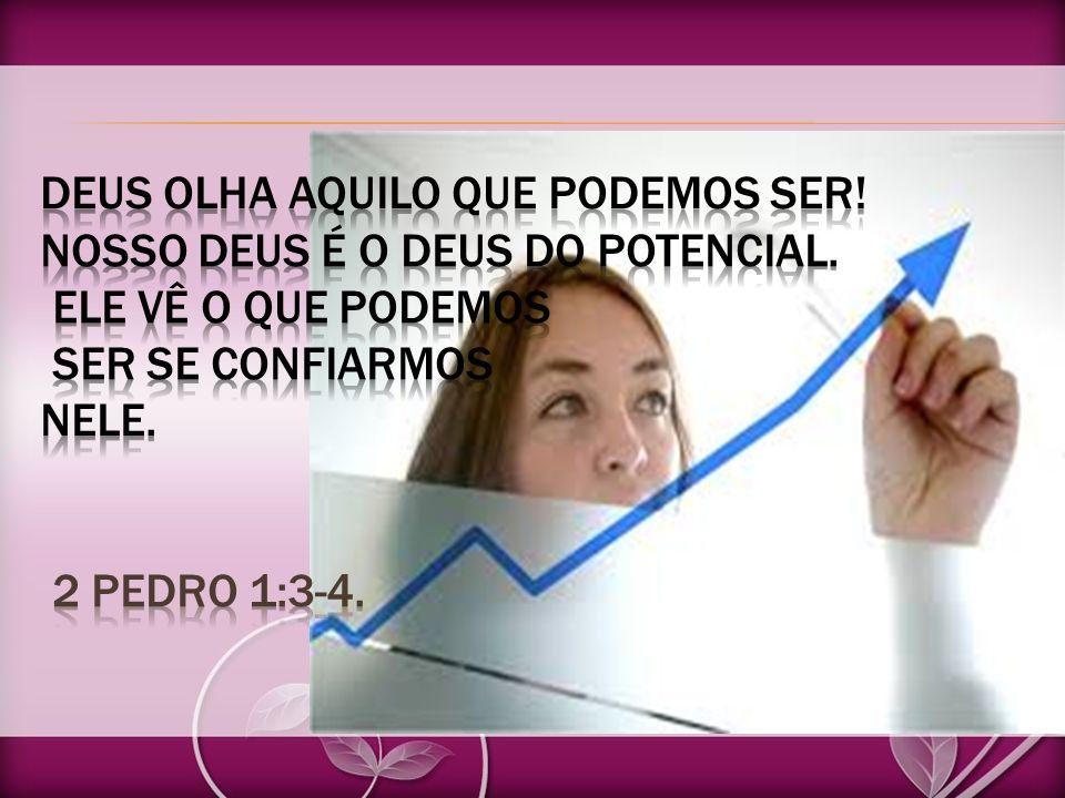 Deus olha aquilo que podemos ser. Nosso Deus é o Deus do potencial