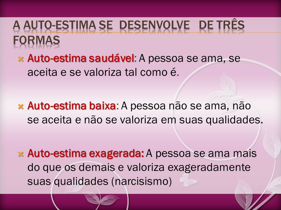 A AUTO-ESTIMA SE DESENVOLVE DE TRÊS FORMAS