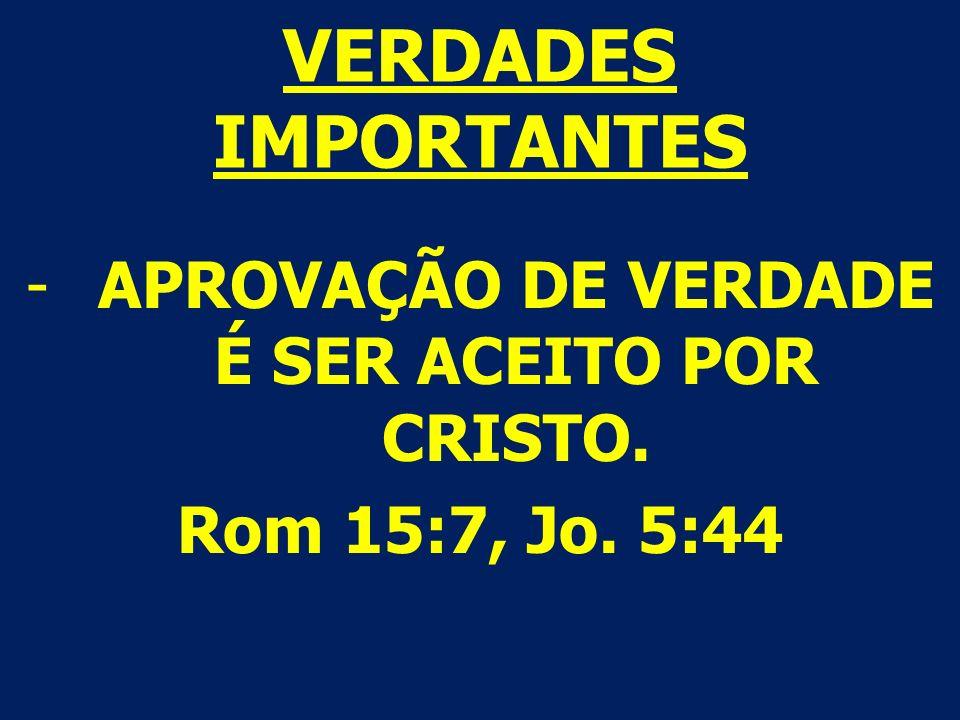 APROVAÇÃO DE VERDADE É SER ACEITO POR CRISTO.