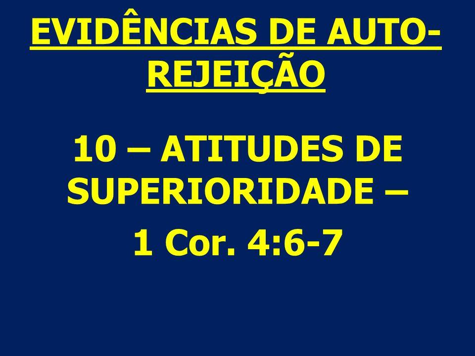 10 – ATITUDES DE SUPERIORIDADE – 1 Cor. 4:6-7