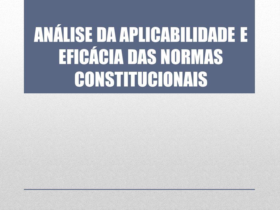 ANÁLISE DA APLICABILIDADE E EFICÁCIA DAS NORMAS CONSTITUCIONAIS