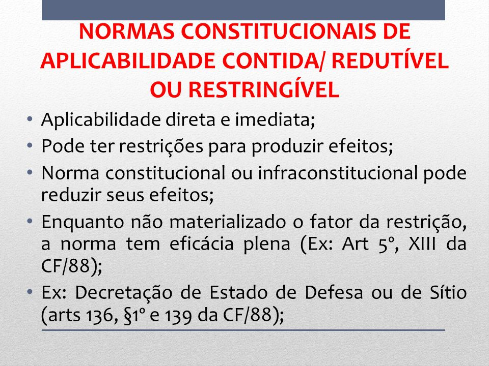 NORMAS CONSTITUCIONAIS DE APLICABILIDADE CONTIDA/ REDUTÍVEL OU RESTRINGÍVEL