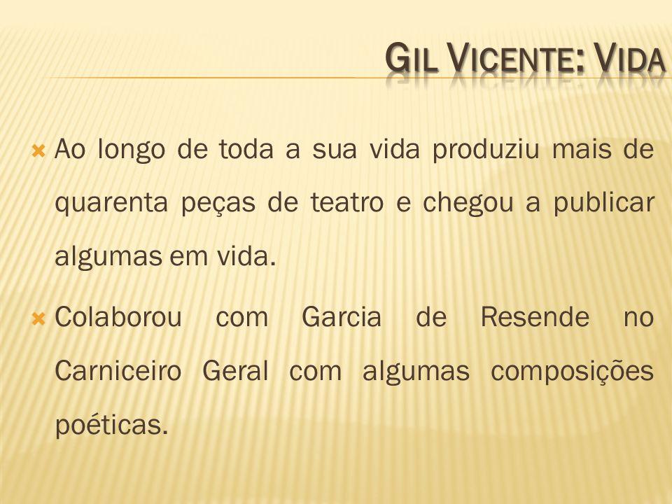 Gil Vicente: Vida Ao longo de toda a sua vida produziu mais de quarenta peças de teatro e chegou a publicar algumas em vida.