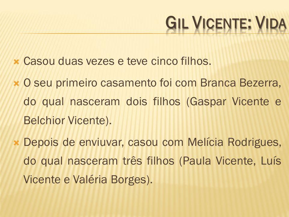 Gil Vicente: Vida Casou duas vezes e teve cinco filhos.