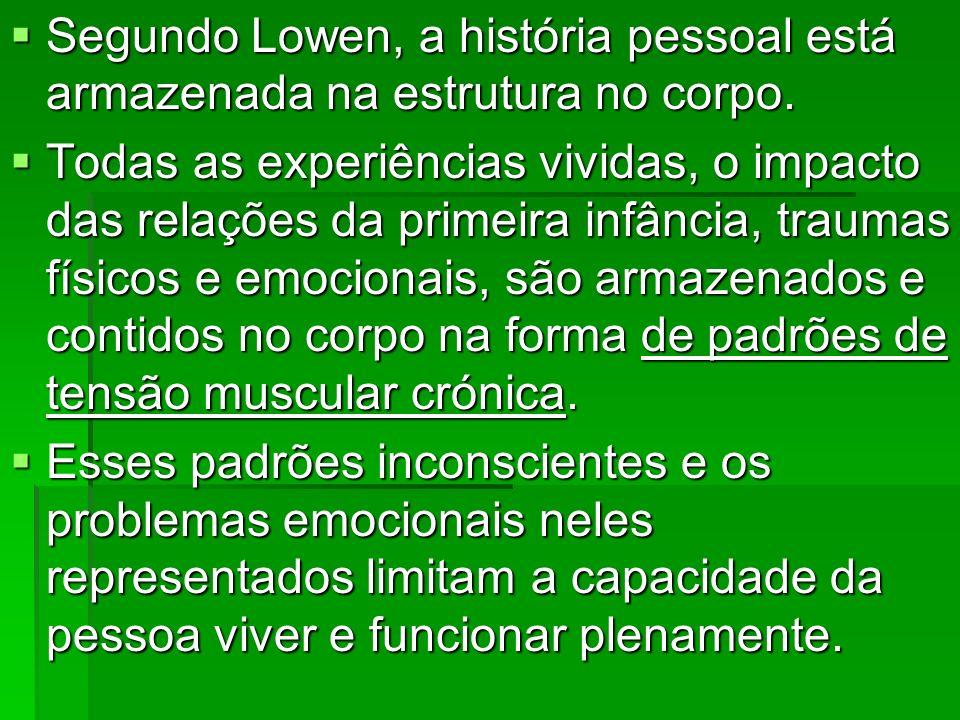 Segundo Lowen, a história pessoal está armazenada na estrutura no corpo.
