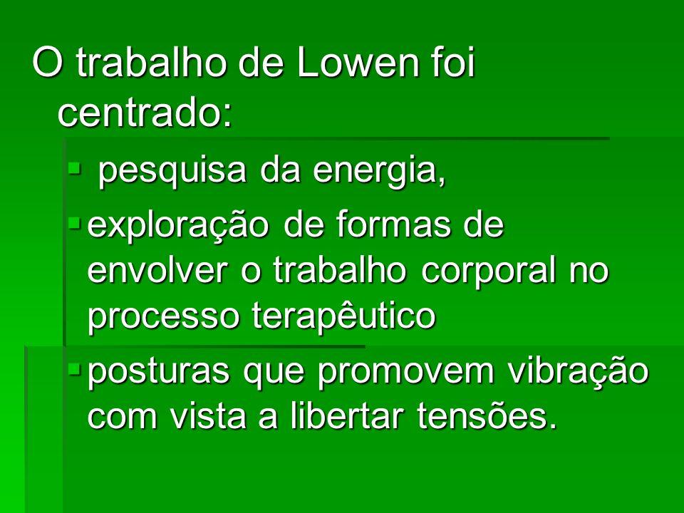 O trabalho de Lowen foi centrado: