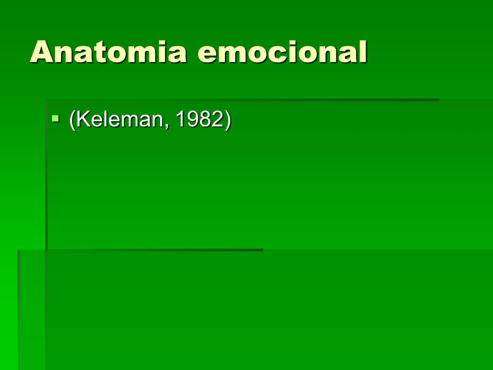 Anatomia emocional (Keleman, 1982)