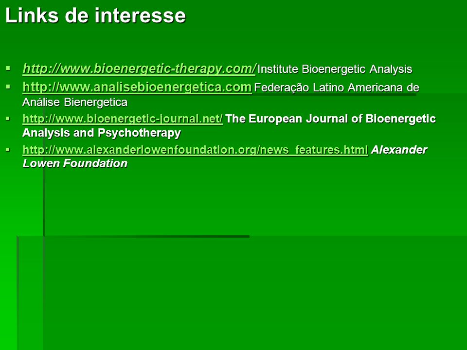 Links de interesse http://www.bioenergetic-therapy.com/ Institute Bioenergetic Analysis.