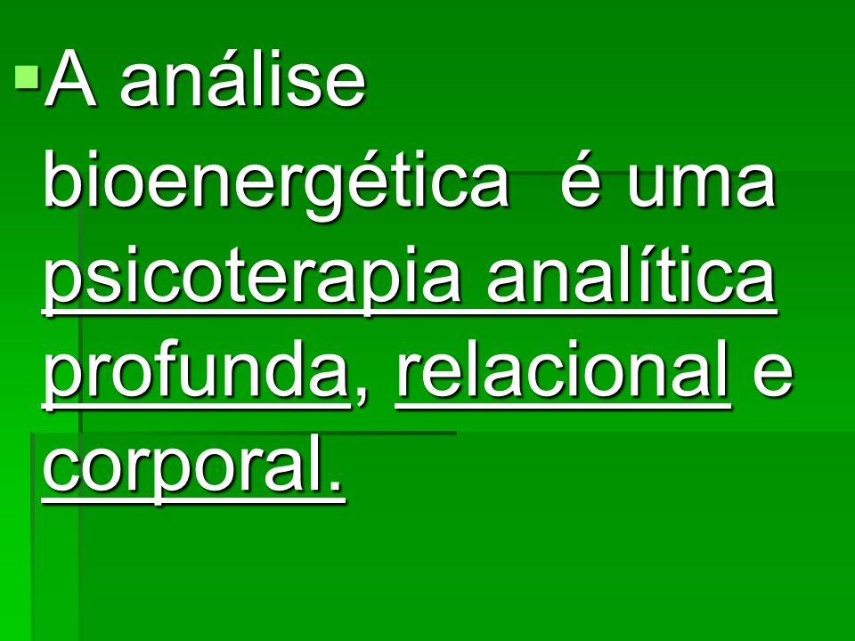 A análise bioenergética é uma psicoterapia analítica profunda, relacional e corporal.