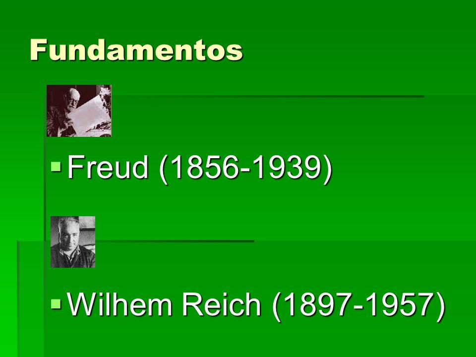 Fundamentos Freud (1856-1939) Wilhem Reich (1897-1957)