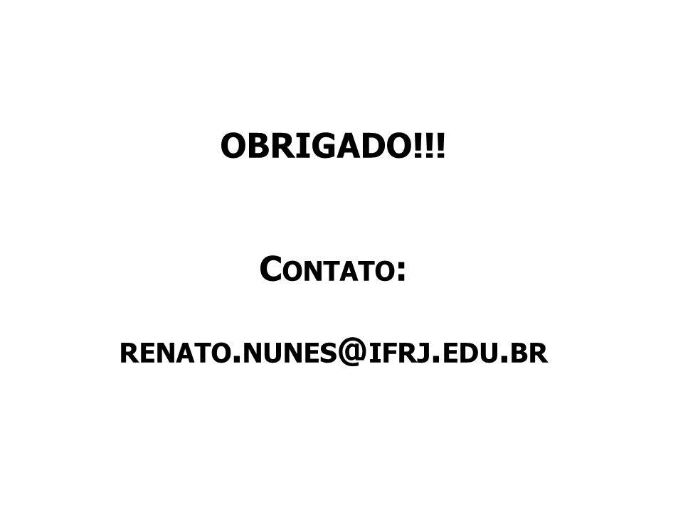 OBRIGADO!!! Contato: renato.nunes@ifrj.edu.br