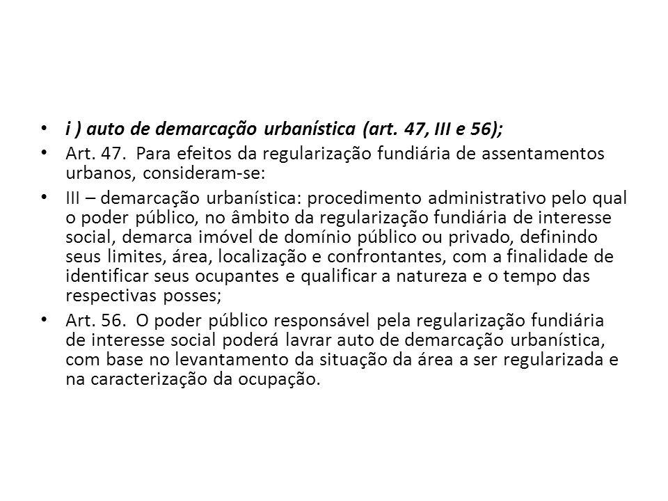 i ) auto de demarcação urbanística (art. 47, III e 56);