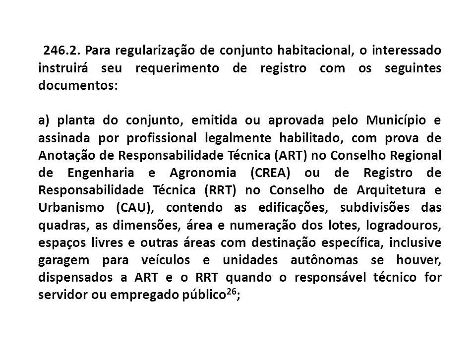 246.2. Para regularização de conjunto habitacional, o interessado instruirá seu requerimento de registro com os seguintes documentos: