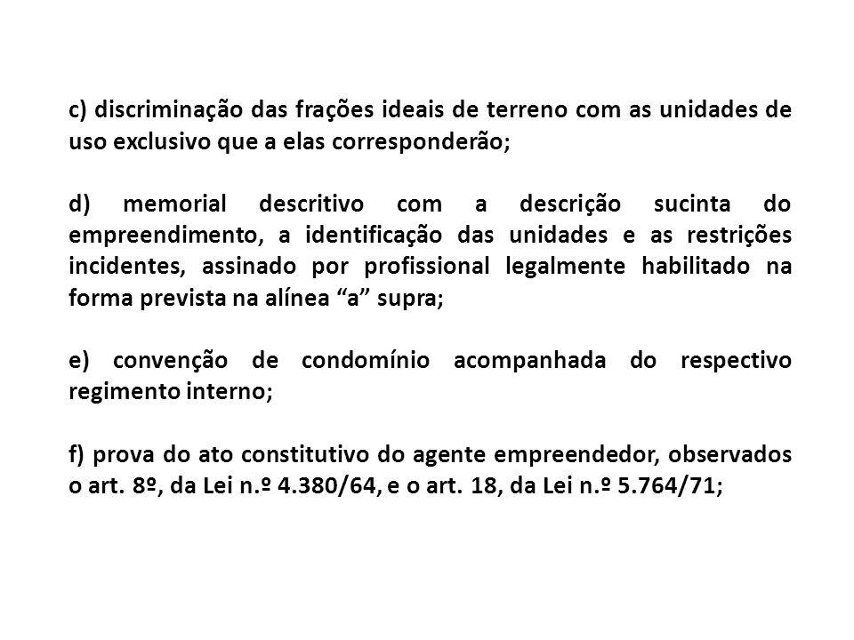 c) discriminação das frações ideais de terreno com as unidades de uso exclusivo que a elas corresponderão;