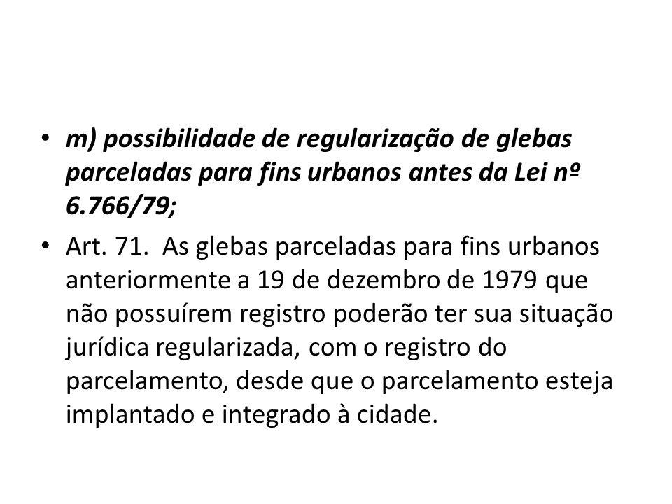 m) possibilidade de regularização de glebas parceladas para fins urbanos antes da Lei nº 6.766/79;