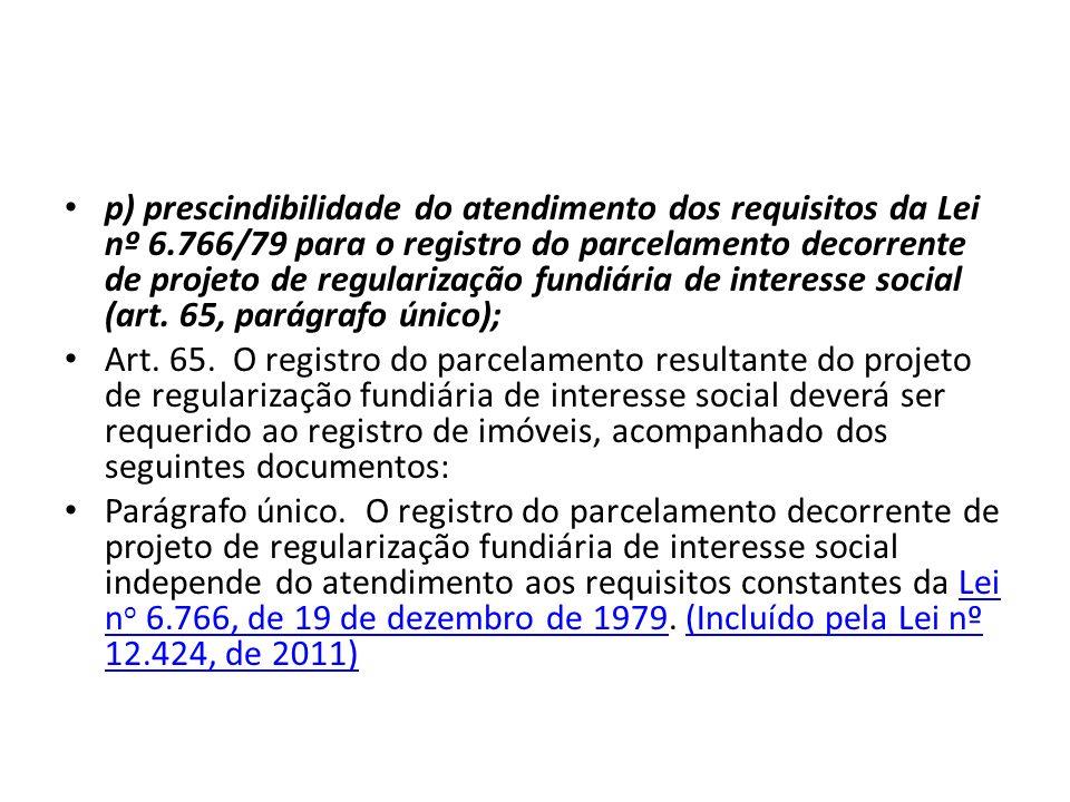 p) prescindibilidade do atendimento dos requisitos da Lei nº 6