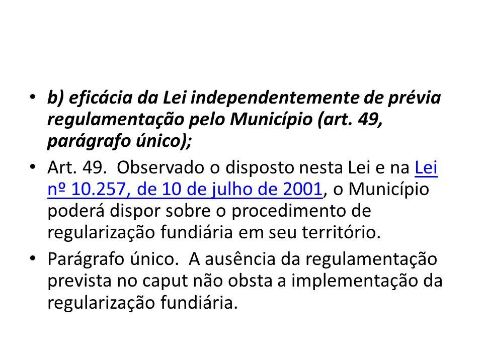 b) eficácia da Lei independentemente de prévia regulamentação pelo Município (art. 49, parágrafo único);