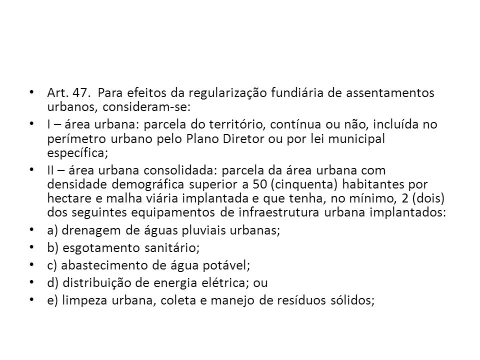 Art. 47. Para efeitos da regularização fundiária de assentamentos urbanos, consideram-se: