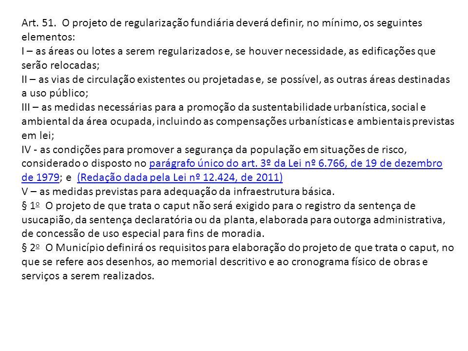 Art. 51. O projeto de regularização fundiária deverá definir, no mínimo, os seguintes elementos: