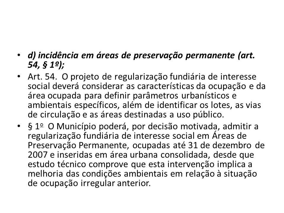 d) incidência em áreas de preservação permanente (art. 54, § 1º);