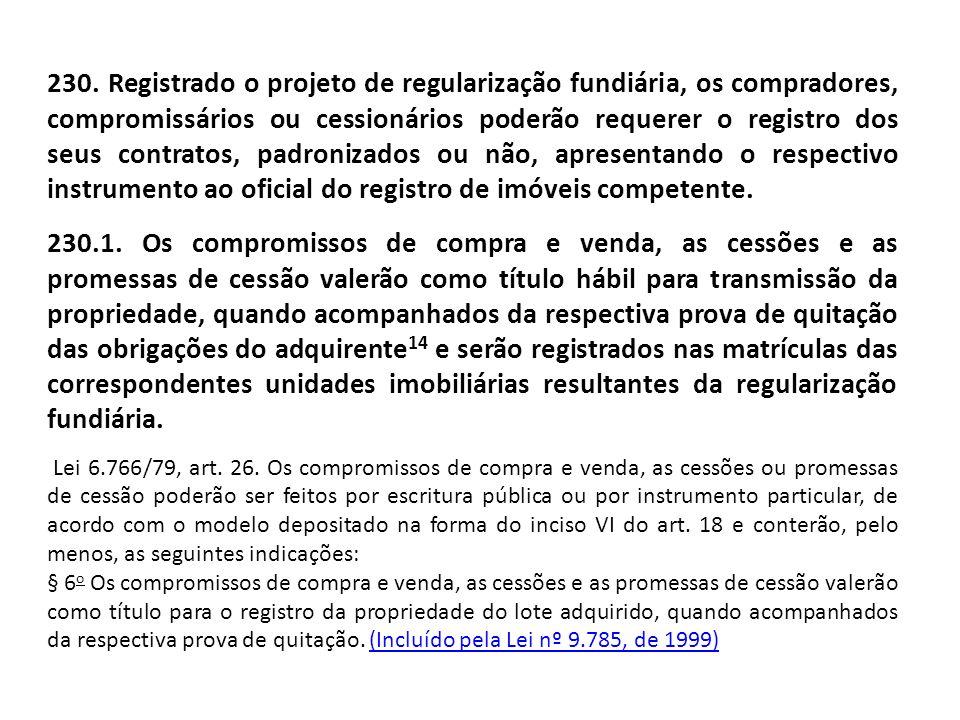 230. Registrado o projeto de regularização fundiária, os compradores, compromissários ou cessionários poderão requerer o registro dos seus contratos, padronizados ou não, apresentando o respectivo instrumento ao oficial do registro de imóveis competente.