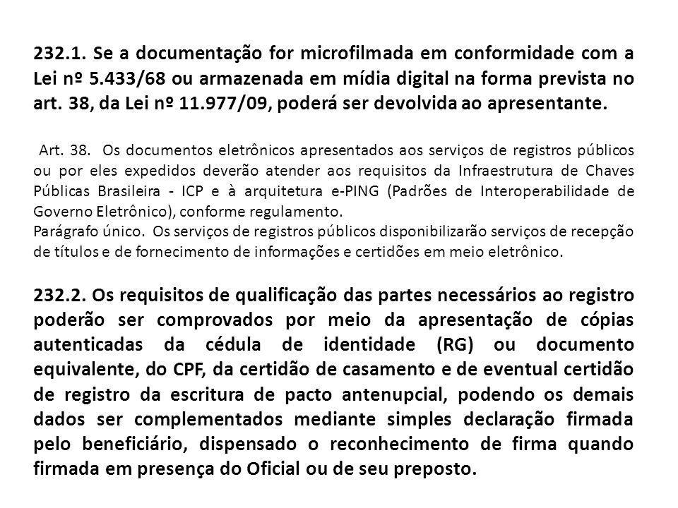 232.1. Se a documentação for microfilmada em conformidade com a Lei nº 5.433/68 ou armazenada em mídia digital na forma prevista no art. 38, da Lei nº 11.977/09, poderá ser devolvida ao apresentante.