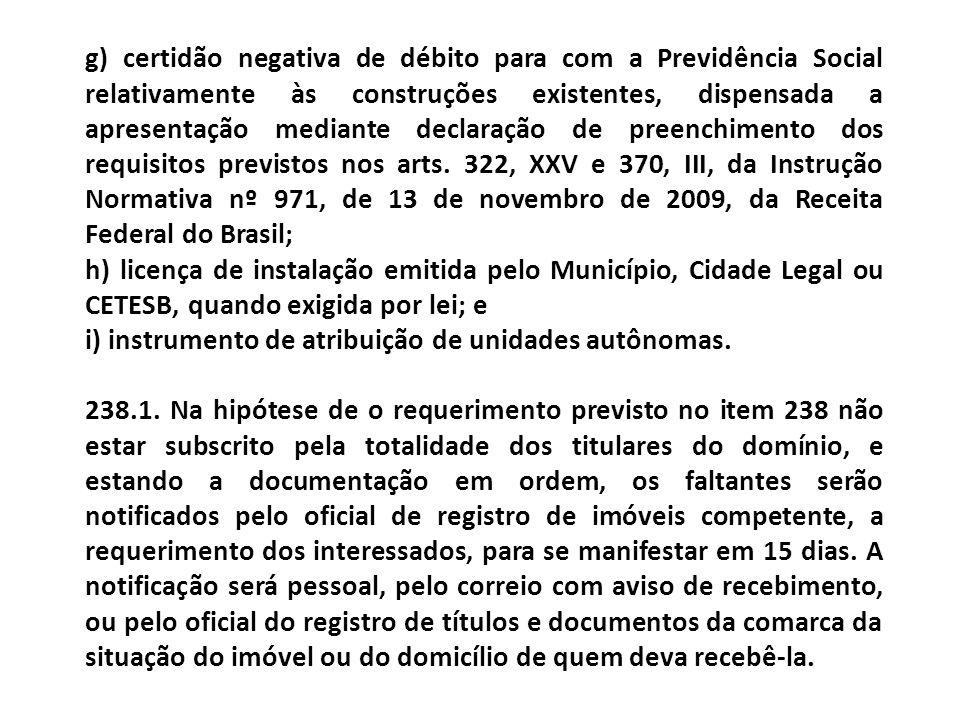 g) certidão negativa de débito para com a Previdência Social relativamente às construções existentes, dispensada a apresentação mediante declaração de preenchimento dos requisitos previstos nos arts. 322, XXV e 370, III, da Instrução Normativa nº 971, de 13 de novembro de 2009, da Receita Federal do Brasil;