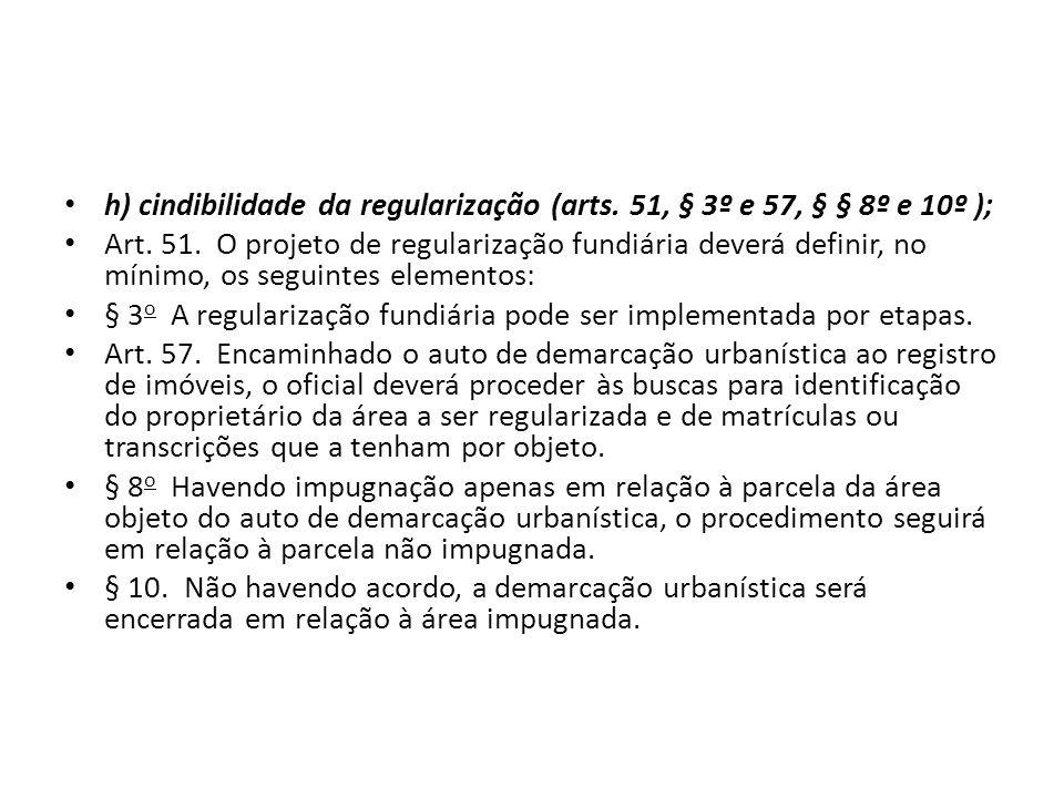 h) cindibilidade da regularização (arts. 51, § 3º e 57, § § 8º e 10º );