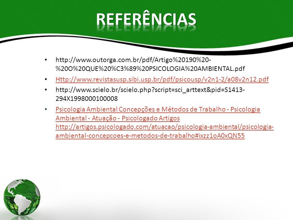 REFERÊNCIAS http://www.outorga.com.br/pdf/Artigo%20190%20-%20O%20QUE%20%C3%89%20PSICOLOGIA%20AMBIENTAL.pdf.