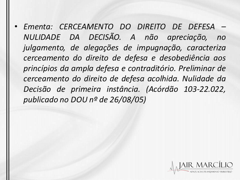 Ementa: CERCEAMENTO DO DIREITO DE DEFESA – NULIDADE DA DECISÃO
