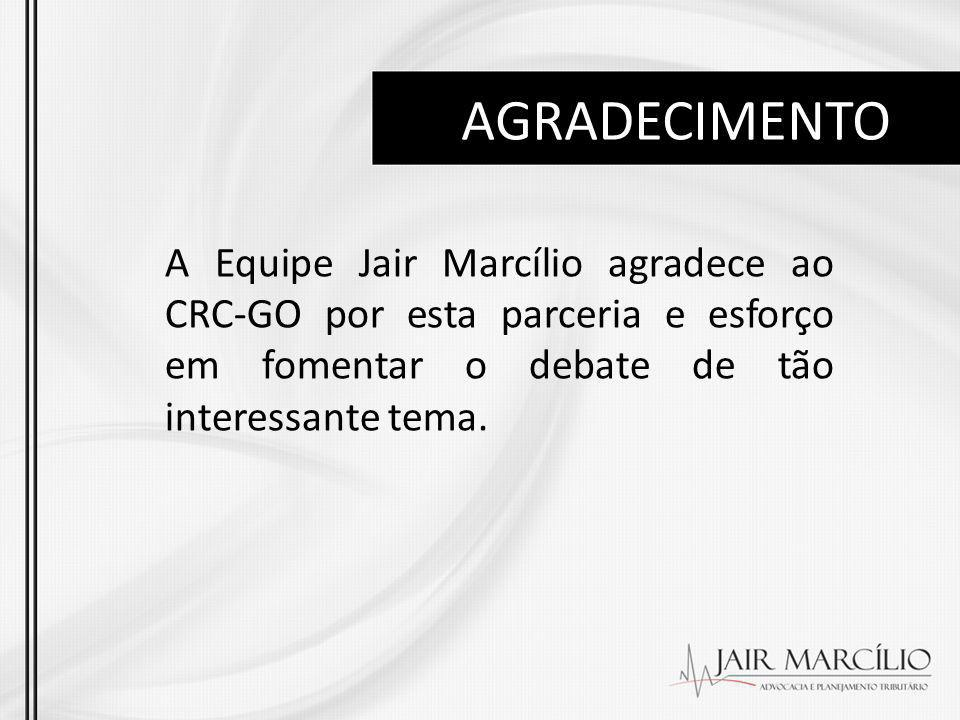 AGRADECIMENTO A Equipe Jair Marcílio agradece ao CRC-GO por esta parceria e esforço em fomentar o debate de tão interessante tema.